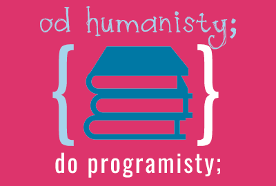 od humanisty; do programisty;
